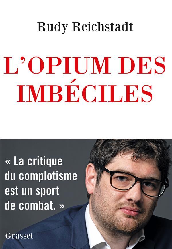 L'OPIUM DES IMBECILES REICHSTADT, RUDY GRASSET