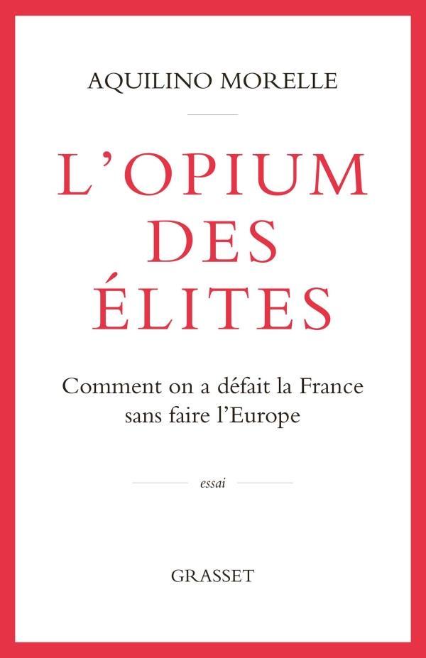L'OPIUM DES ELITES : COMMENT ON A DEFAIT LA FRANCE SANS FAIRE L'EUROPE