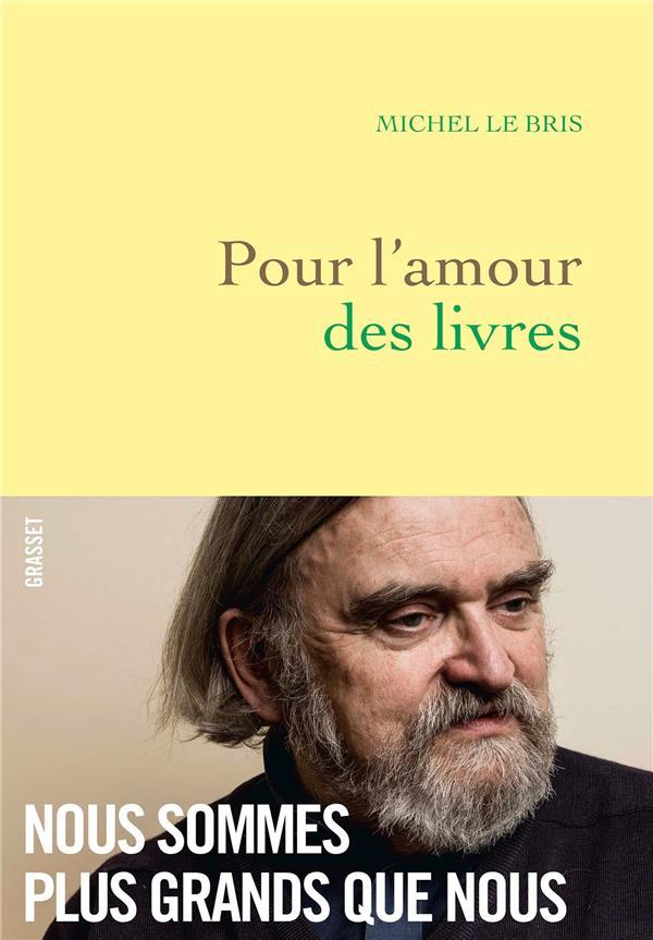 POUR L-AMOUR DES LIVRES LE BRIS MICHEL GRASSET
