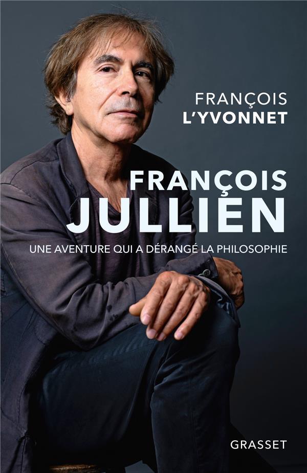 FRANCOIS JULLIEN - UNE AVENTURE QUI A DERANGE LA PHILOSOPHIE