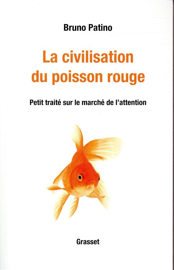 LA CIVILISATION DU POISSON ROUGE - PETIT TRAITE SUR LE MARCHE DE L'ATTENTION