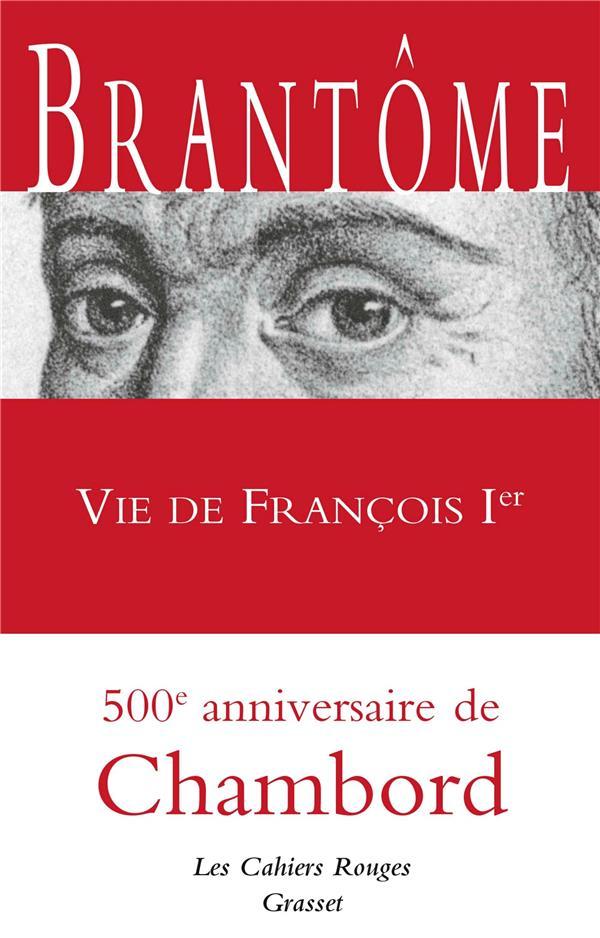 VIE DE FRANCOIS IER - LES CAHI BRANTOME GRASSET