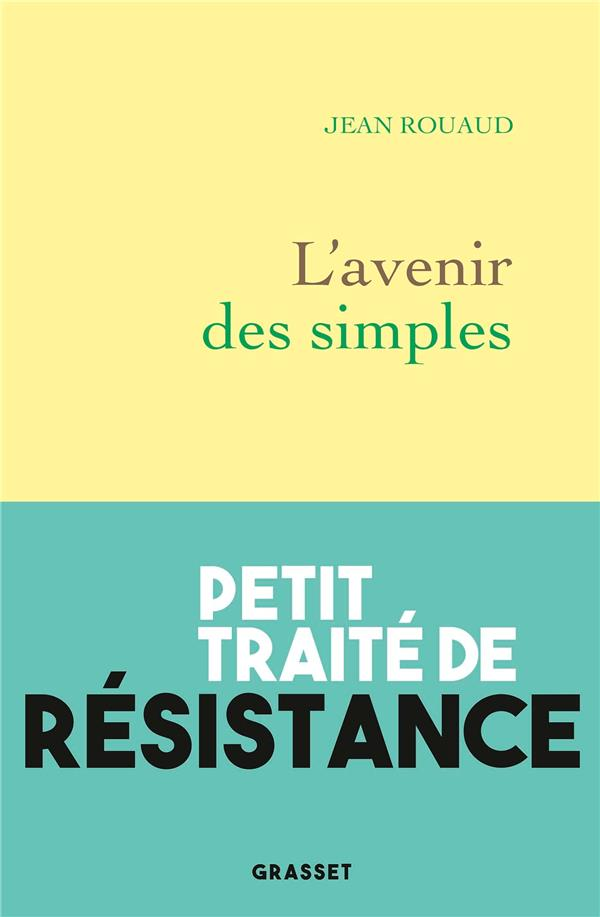 L'AVENIR DES SIMPLES  -  PETIT TRAITE DE RESISTANCE ROUAUD JEAN GRASSET