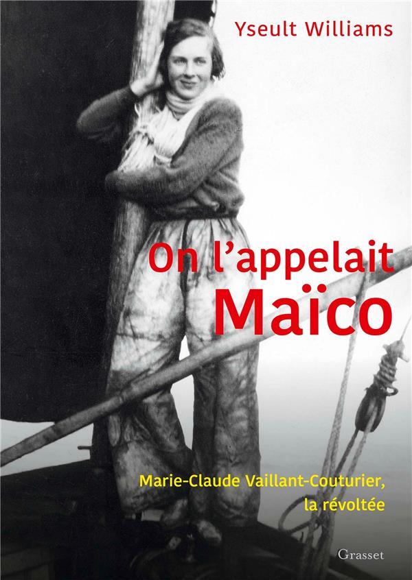 ON L'APPELAIT MAICO : MARIE-CLAUDE VAILLANT-COUTURIER, LA REVOLTEE