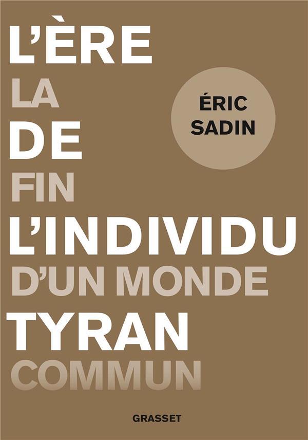 L'ERE DE L'INDIVIDU TYRAN  -  LA FIN D'UN MONDE COMMUN SADIN, ERIC GRASSET