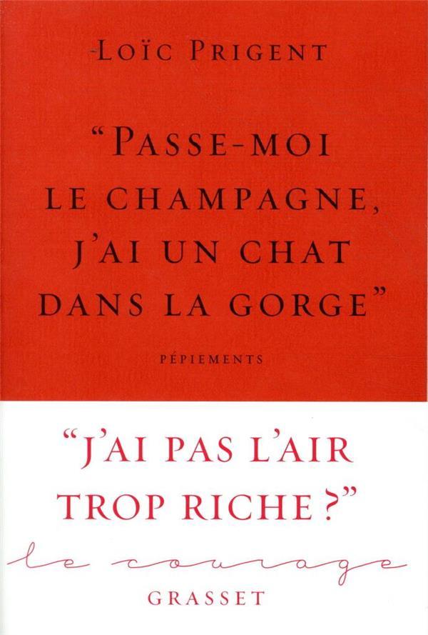 PASSE-MOI LE CHAMPAGNE, J'AI UN CHAT DANS LA GORGE  - COLLECTION LE COURAGE DIRIGEE PAR CHARLES D  GRASSET