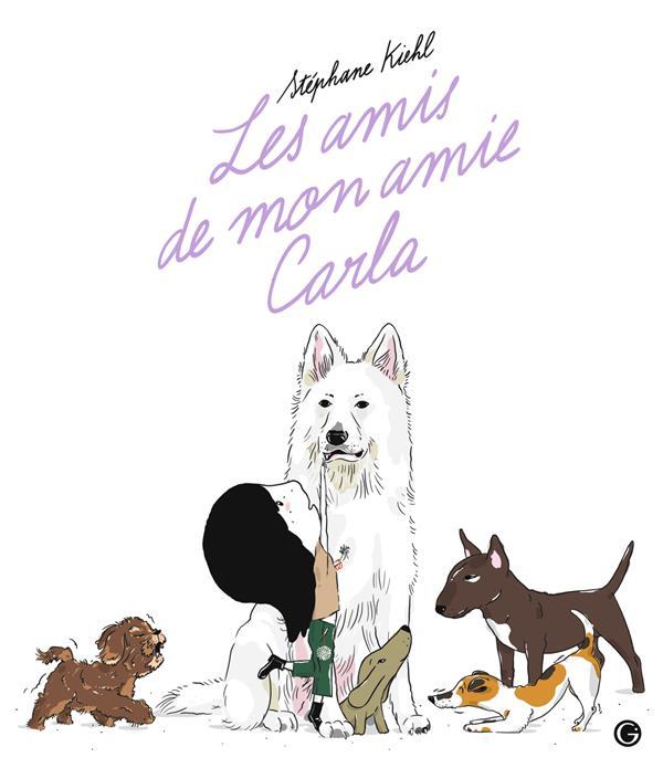 LES AMIS DE MON AMIE CARLA KIEHL STEPHANE GRASSET