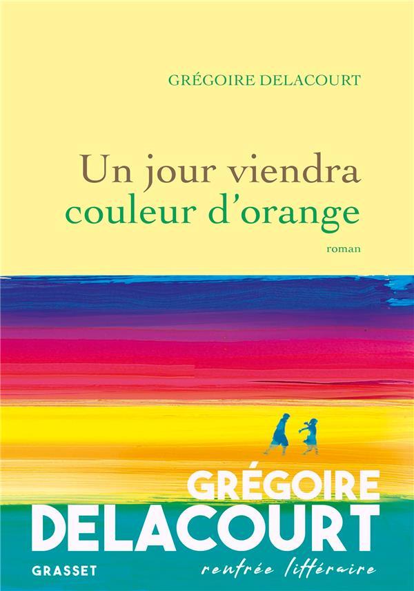 UN JOUR VIENDRA COULEUR D'ORANGE DELACOURT GREGOIRE GRASSET
