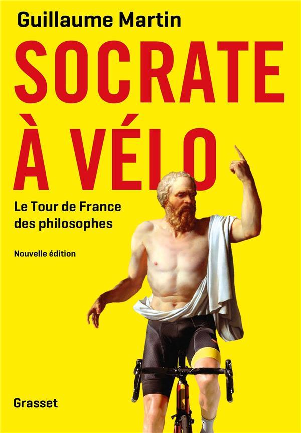 SOCRATE A VELO  -  LE TOUR DE FRANCE DES PHILOSOPHES MARTIN GUILLAUME GRASSET