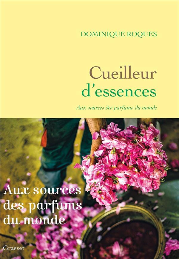CUEILLEUR D'ESSENCES  -  AUX SOURCES DES PARFUMS DU MONDE ROQUES, DOMINIQUE  GRASSET