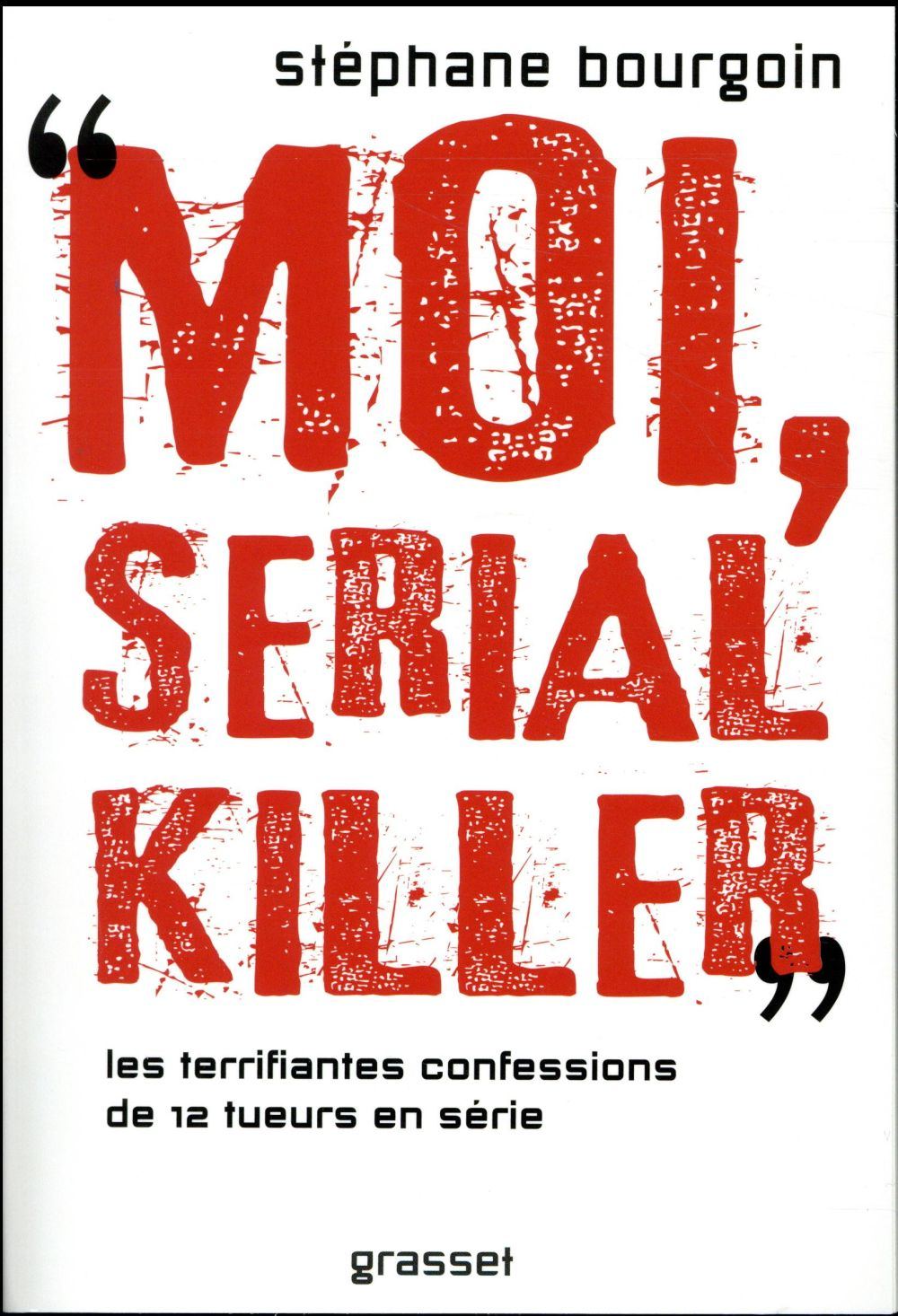MOI, SERIAL KILLER BOURGOIN STEPHANE GRASSET