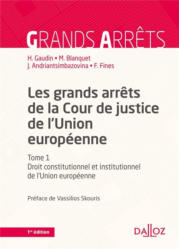LES GRANDS ARRETS DE LA COUR DE JUSTICE DE L'UNION EUROPEENNE T.1  -  DROIT CONSTITUTIONNEL ET INSTITUTIONNEL DE L'UNION EUROPEENNE (7E EDITION)