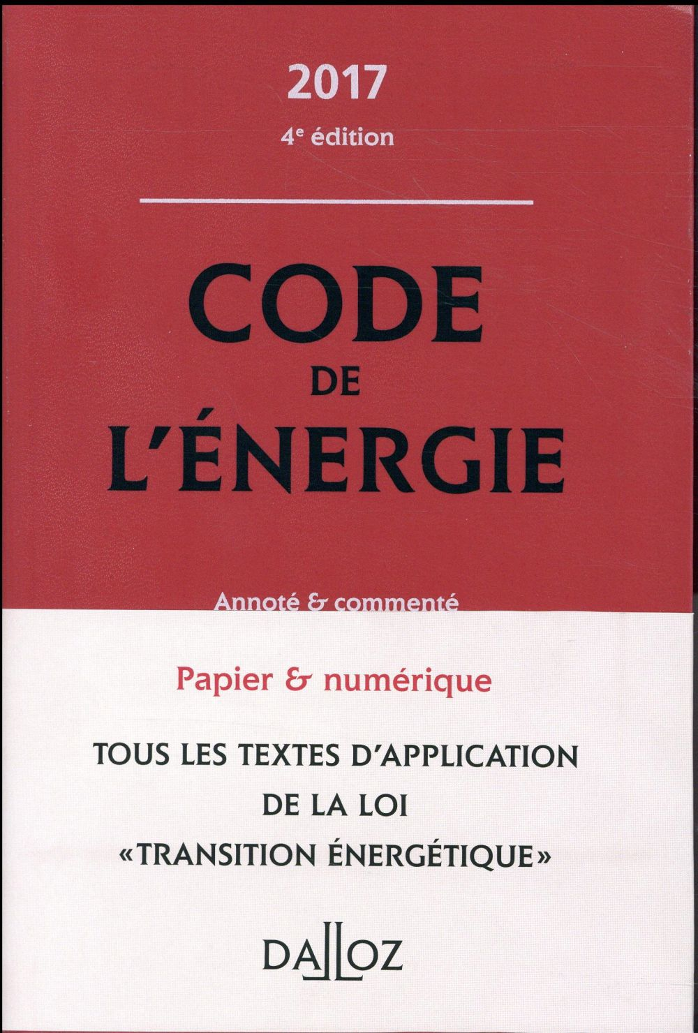 CODE DE L'ENERGIE 2017, ANNOTE ET COMMENTE   4E ED.