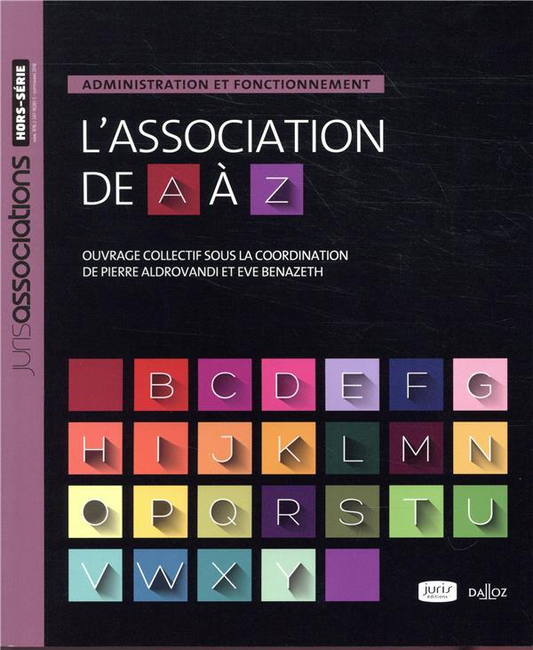 L'ASSOCIATION DE A A Z. ADMINISTRATION ET FONCTIONNEMENT - NOUVEAUTE ALDROVANDI/BENAZETH DALLOZ