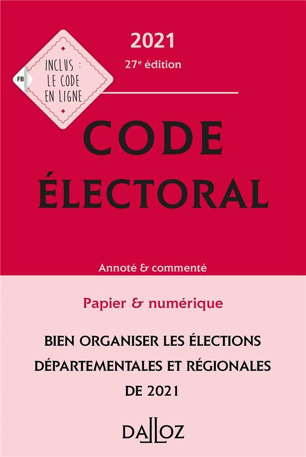 CODE ELECTORAL, ANNOTE ET COMMENTE (EDITION 2021) CAMBY, JEAN-PIERRE  DALLOZ