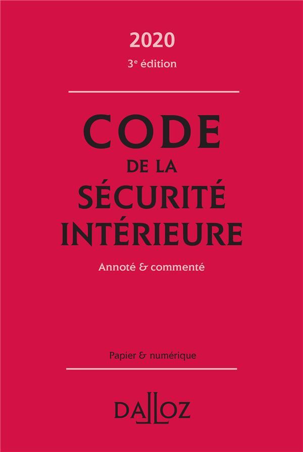 CODE DE LA SECURITE INTERIEURE, ANNOTE ET COMMENTE (EDITION 2020) XXX DALLOZ