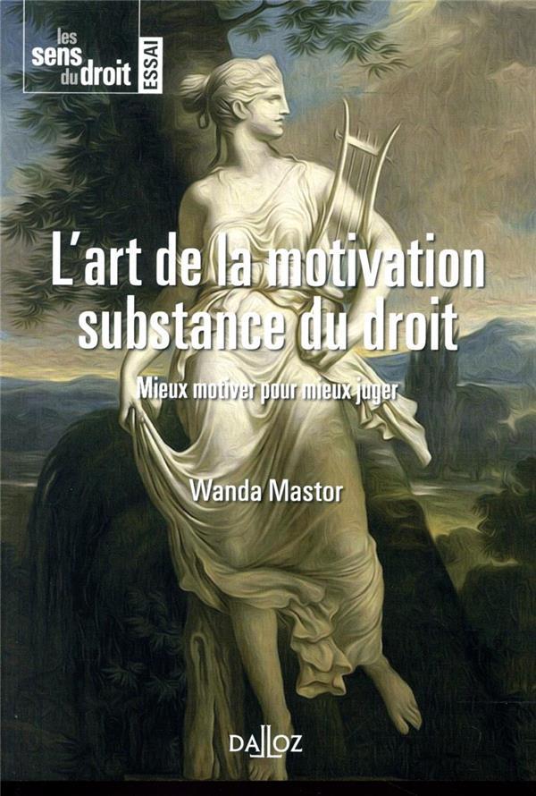 L'ART DE LA MOTIVATION, SUBSTANCE DU DROIT  -  MIEUX MOTIVER POUR MIEUX JUGER