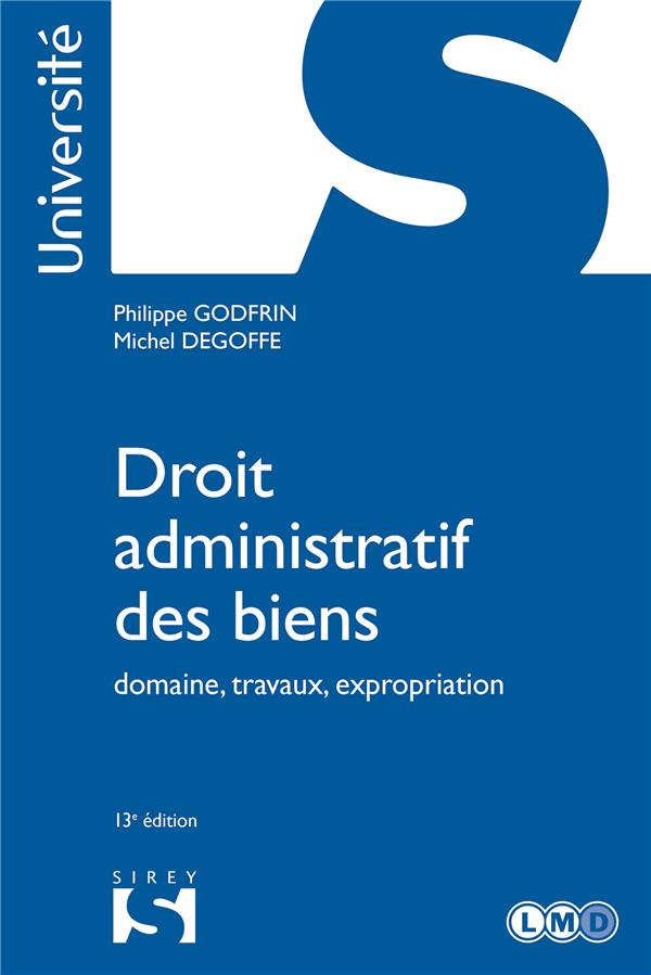 DROIT ADMINISTRATIF DES BIENS  -  DOMAINE, TRAVAUX, EXPROPRIATION (13E EDITION)