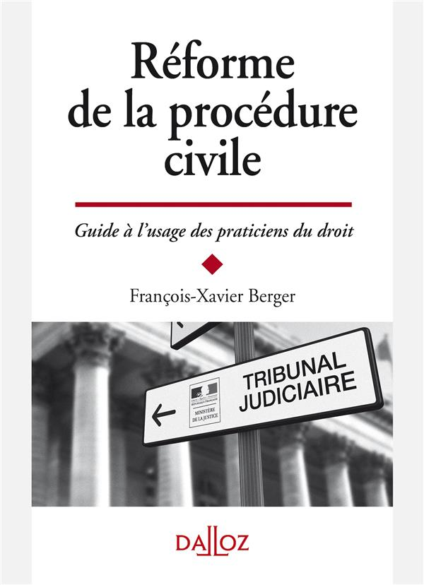 REFORME DE LA PROCEDURE CIVILE - GUIDE A L'USAGE DES PRATICIENS - 1RE ED.