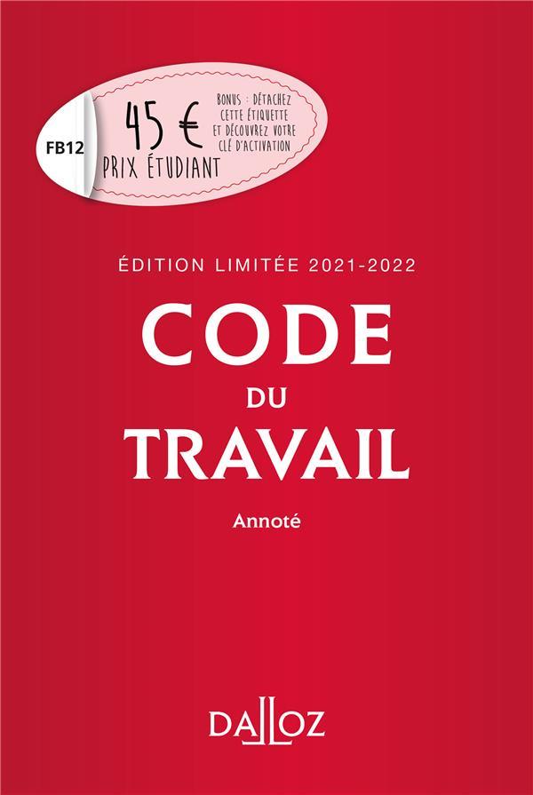 CODE DU TRAVAIL ANNOTE (EDITION LIMITEE 2021-2022)
