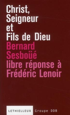 CHRIST, SEIGNEUR ET FILS DE DIEU  -  LIBRE REPONSE A FREDERIC LENOIR