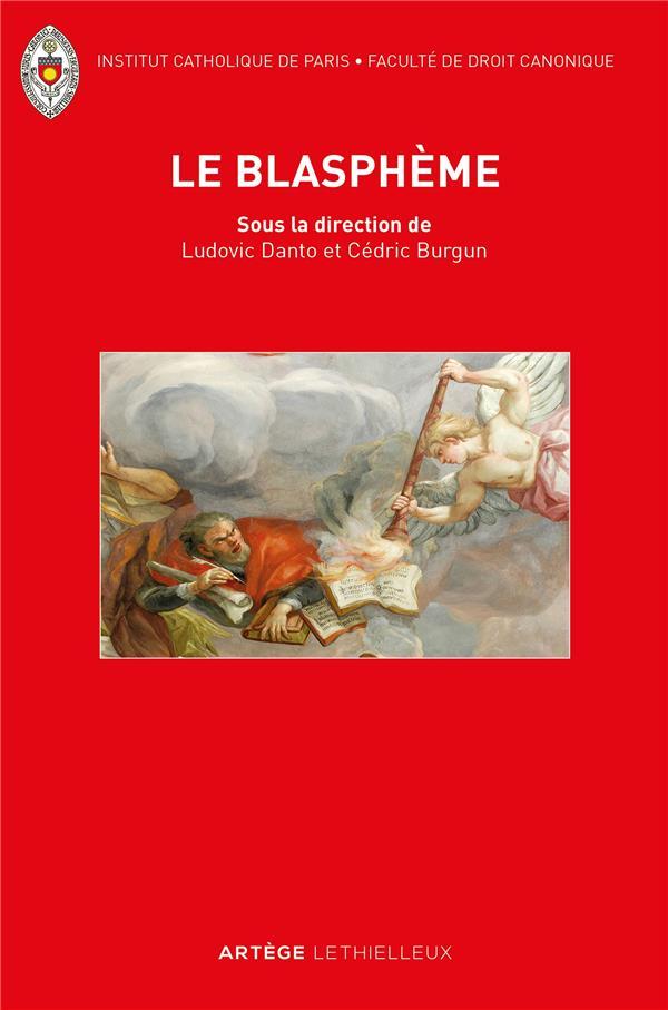 LE BLASPHEME  -  LE RETOUR D'UNE QUESTION JURIDIQUE OUBLIEE ENTRE DROITS SACRES ET DROITS CIVILS
