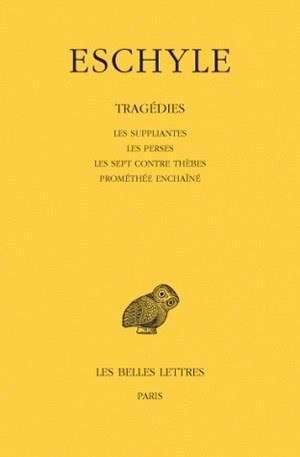 TRAGEDIES T.1  -  LES SUPPLIANTES, LES PERSES, LES SEPT CONTRE THEBES, PROMETHEE ENCHAINE