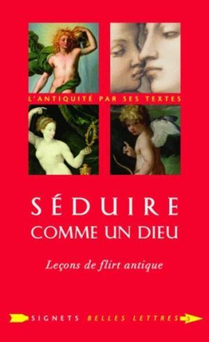 SEDUIRE COMME UN DIEU - LECONS DE FLIRT ANTIQUE CHANTAL/DESCOINGS BELLES LETTRES
