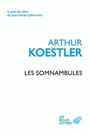 LES SOMNAMBULES  -  ESSAI SUR L'HISTOIRE DES CONCEPTIONS DE L'UNIVERS