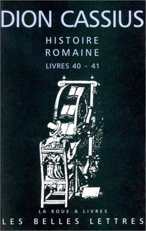 HISTOIRE ROMAINE  -  LIVRES 40 ET 41 DION CASSIUS BELLES LETTRES