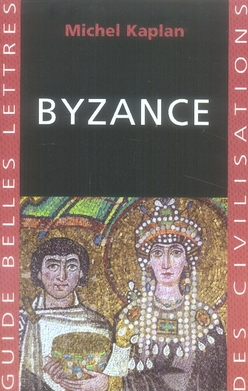 BYZANCE KAPLAN MICHEL BELLES LETTRES