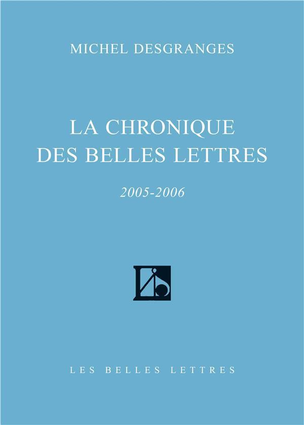 LA CHRONIQUE DES BELLES LETTRES - (2005-2006) DESGRANGES MICHEL BELLES LETTRES