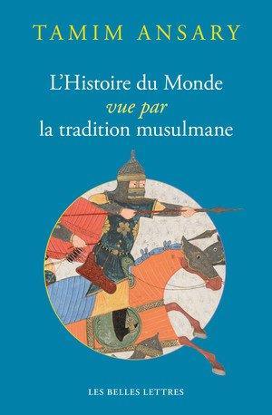 L' HISTOIRE DU MONDE VUE PAR LA TRADITION MUSULMANE