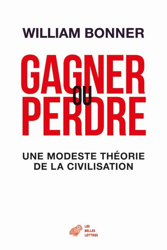 GAGNER OU PERDRE  -  UNE MODESTE THEORIE DE LA CIVILISATION