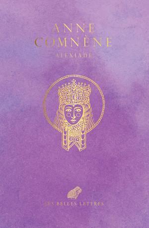 ALEXIADE   REGNE DE L'EMPEREUR ALEXIS IER COMNENE (1081 1118)