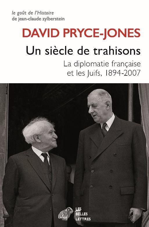 UN SIECLE DE TRAHISONS  -  LA DIPLOMATIE FRANCAISE ET LES JUIFS, 1894-2007