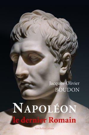 NAPOLEON, LE DERNIER ROMAIN BOUDON J-O. BELLES LETTRES