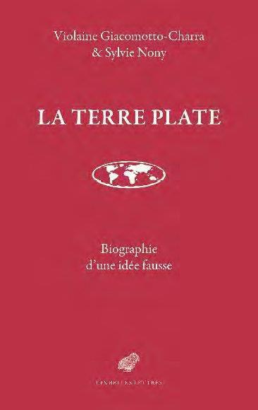 LA TERRE PLATE : BIOGRAPHIE D'UNE IDEE FAUSSE