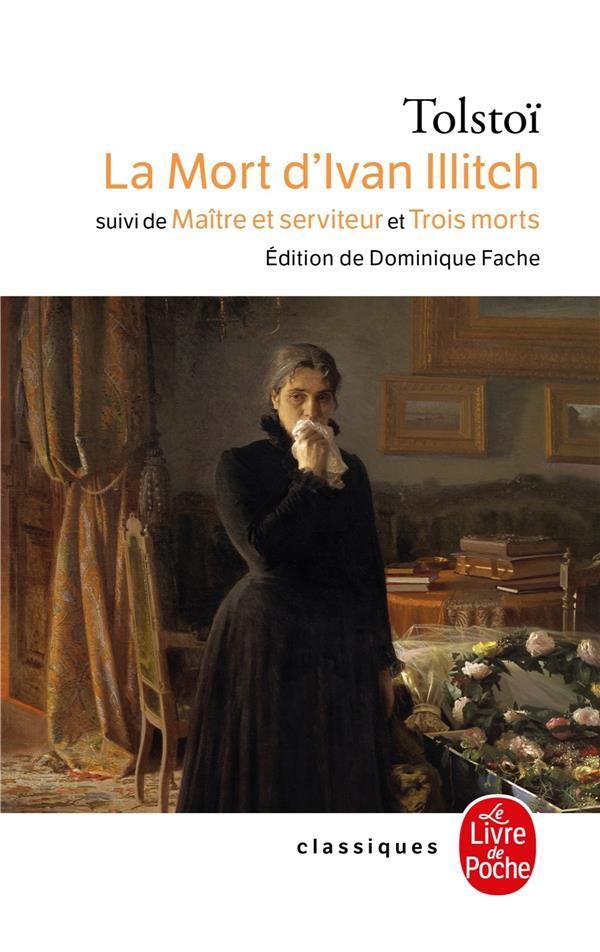LA MORT D'IVAN ILLITCH - SUIVI DE MAITRE ET SERVITEUR ET DE TROIS MORTS TOLSTOI L LGF/Livre de Poche