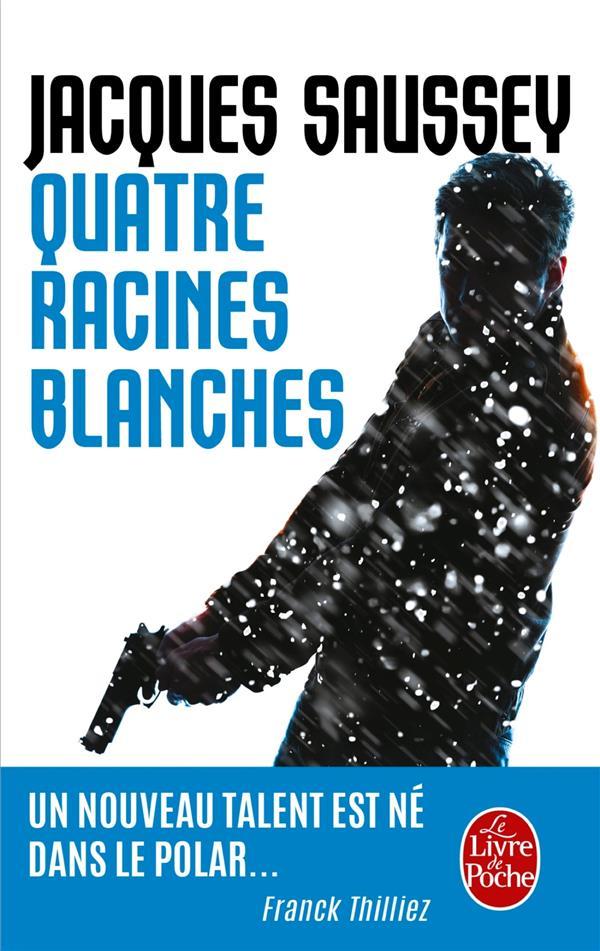 QUATRE RACINES BLANCHES Saussey Jacques Le Livre de poche