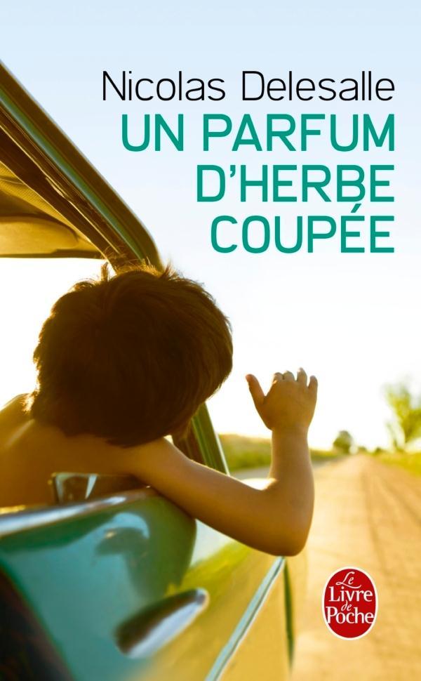 UN PARFUM D'HERBE COUPEE DELESALLE NICOLAS Le Livre de poche