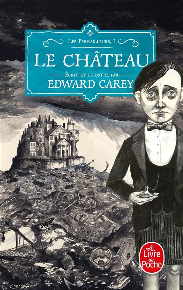 LES FERRAILLEURS T.1  -  LE CHATEAU Carey Edward Le Livre de poche