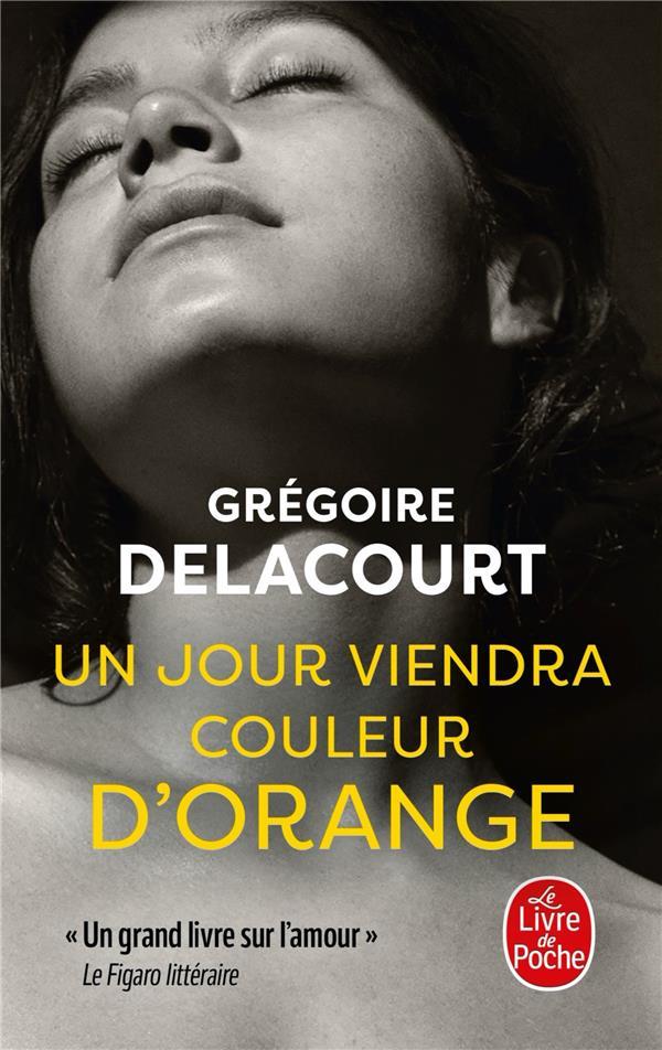 UN JOUR VIENDRA COULEUR D'ORANGE DELACOURT GREGOIRE LGF/Livre de Poche