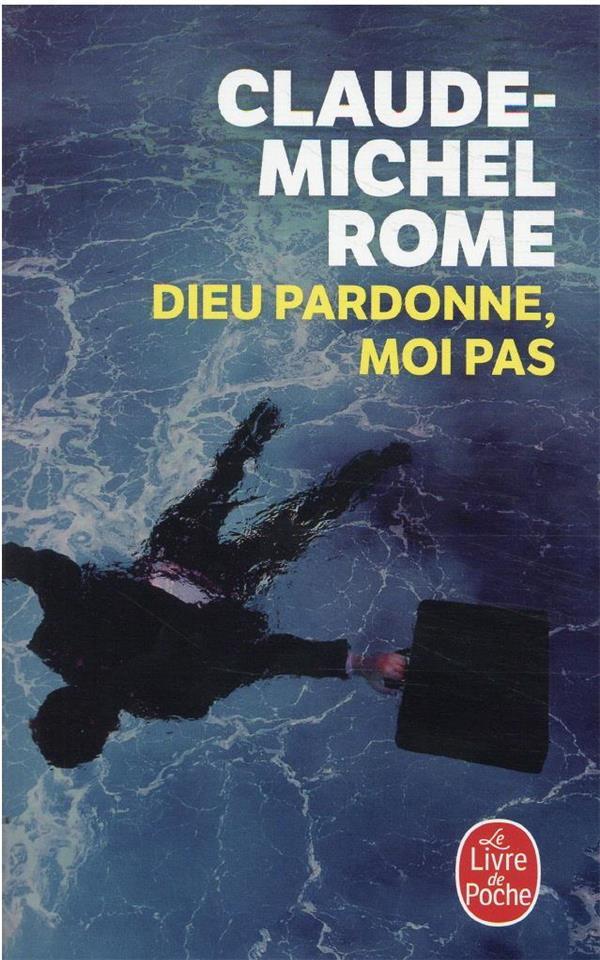 DIEU PARDONNE, MOI PAS ROME, CLAUDE-MICHEL LGF/Livre de Poche