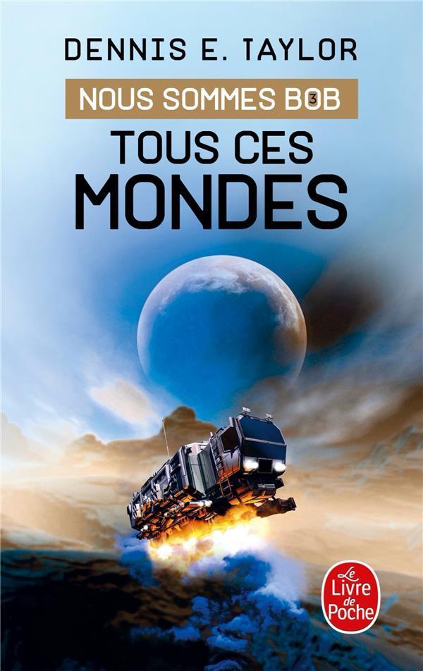NOUS SOMMES BOB T.3  -  TOUS CES MONDES TAYLOR, DENNIS E. LGF/Livre de Poche