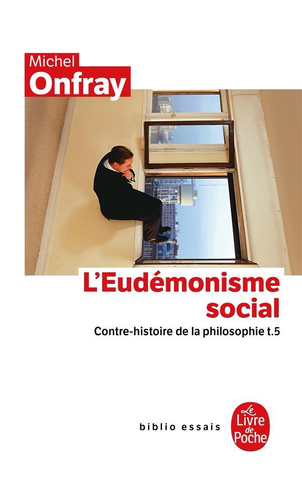 L'EUDEMONISME SOCIAL  -  CONTRE-HISTOIRE DE LA PHILOSOPHIE T.5