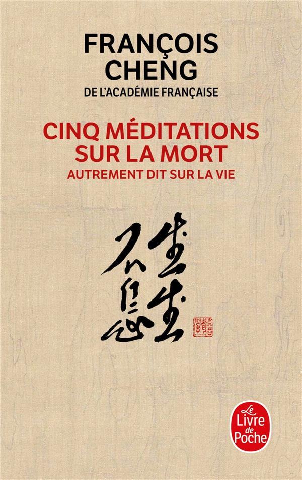 CINQ MEDITATIONS SUR LA MORT CHENG FRANCOIS Le Livre de poche