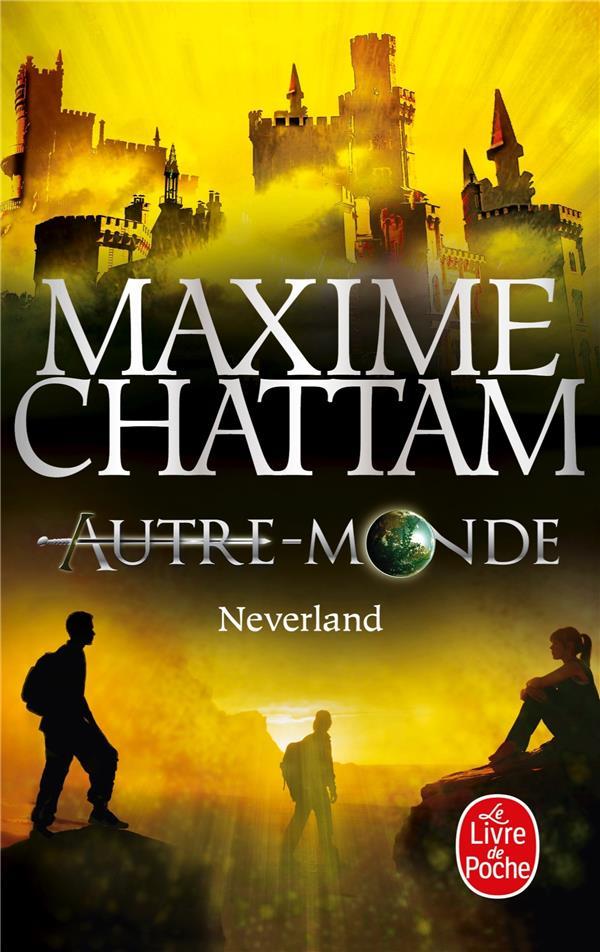 NEVERLAND (AUTRE-MONDE, TOME 6) Chattam Maxime Le Livre de poche