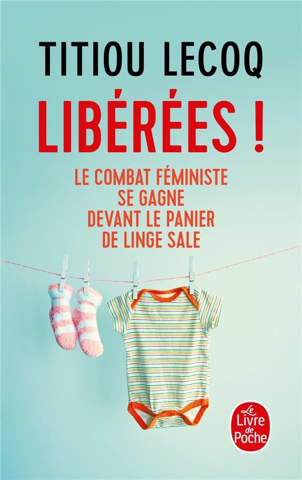LECOQ, TITIOU - LIBEREES !  -  LE COMBAT FEMINISTE SE GAGNE DEVANT LE PANIER DE LINGE SALE