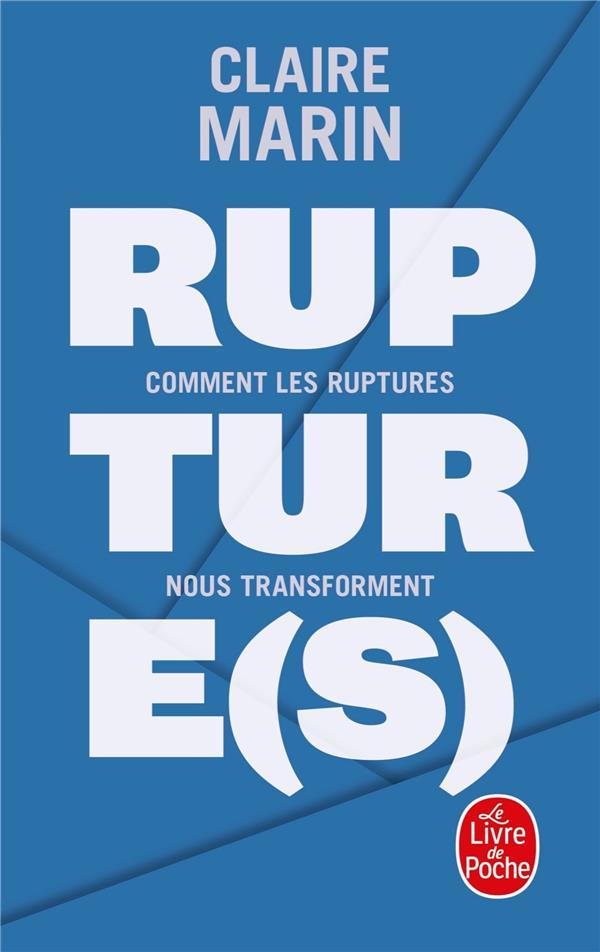 RUPTURE(S)  -  COMMENT LES RUPTURES NOUS TRANSFORMENT MARIN, CLAIRE LGF/Livre de Poche